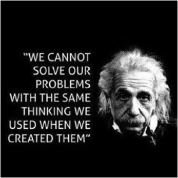 Picture of Einstein with quote: We cannot solve our problems with the same thinking we used when we created them""